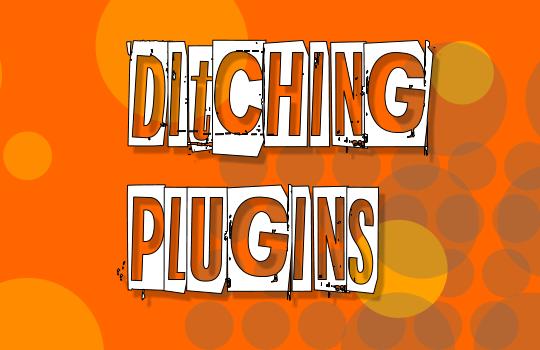 ditching-plugins