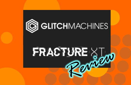 glitchmachines fracture xt review