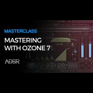 Mastering With Ozone 7 and Ozone 7 Advanced