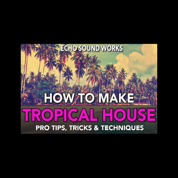 Learn how to make Tropical House from start to finish